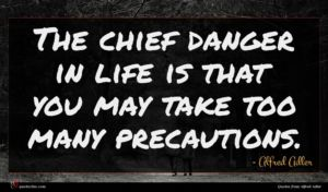 Alfred Adler quote : The chief danger in ...