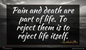 Havelock Ellis quote : Pain and death are ...