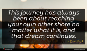 Diana Nyad quote : This journey has always ...