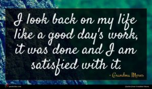 Grandma Moses quote : I look back on ...