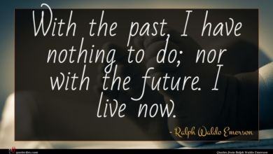 Photo of Ralph Waldo Emerson quote : With the past I …