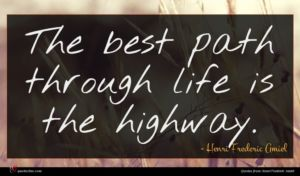 Henri Frederic Amiel quote : The best path through ...