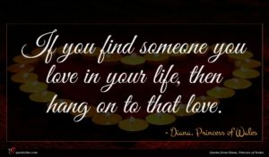 Diana, Princess of Wales quote : If you find someone ...