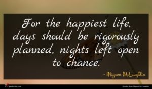 Mignon McLaughlin quote : For the happiest life ...
