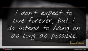 Isaac Asimov quote : I don't expect to ...