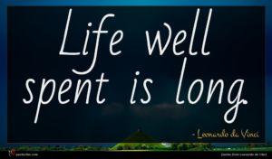 Leonardo da Vinci quote : Life well spent is ...
