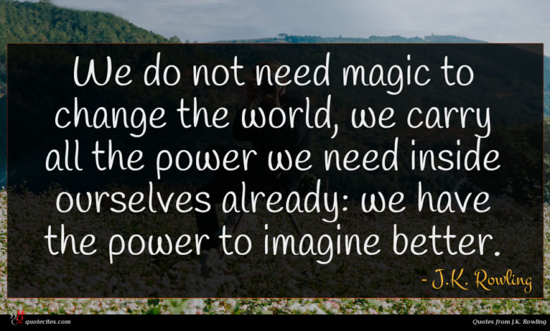 Photo of J.K. Rowling quote : We do not need …