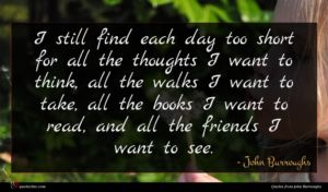 John Burroughs quote : I still find each ...