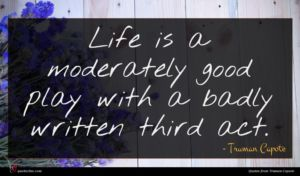 Truman Capote quote : Life is a moderately ...