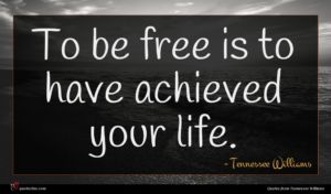 Tennessee Williams quote : To be free is ...