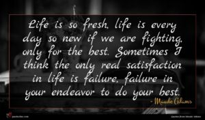 Maude Adams quote : Life is so fresh ...