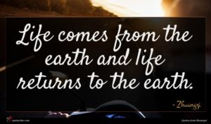 Zhuangzi quote : Life comes from the ...