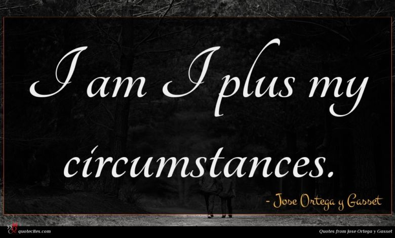 Photo of Jose Ortega y Gasset quote : I am I plus …