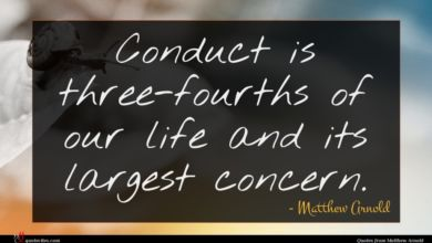 Photo of Matthew Arnold quote : Conduct is three-fourths of …