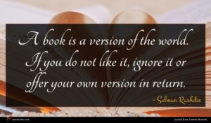 Salman Rushdie quote : A book is a ...