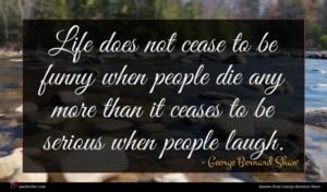 George Bernard Shaw quote : Life does not cease ...