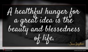 Jean Ingelow quote : A healthful hunger for ...