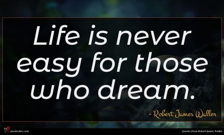 Life is never easy for those who dream.
