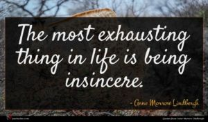 Anne Morrow Lindbergh quote : The most exhausting thing ...