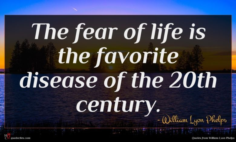 The fear of life is the favorite disease of the 20th century.