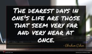 Abraham Cahan quote : The dearest days in ...