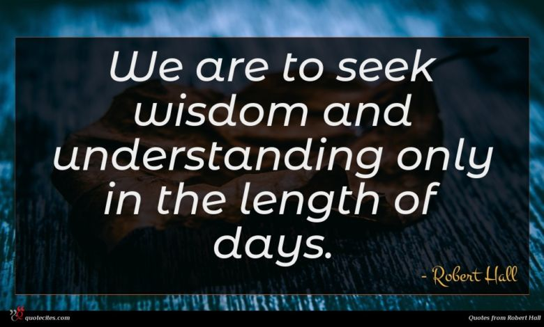 We are to seek wisdom and understanding only in the length of days.