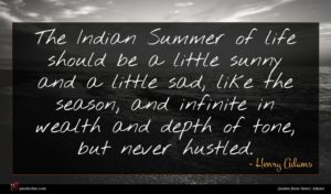 Henry Adams quote : The Indian Summer of ...
