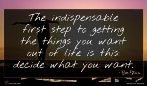 Ben Stein quote : The indispensable first step ...