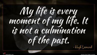 Photo of Hugh Leonard quote : My life is every …