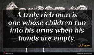 Unknown quote : A truly rich man ...