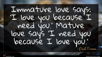 Photo of Erich Fromm quote : Immature love says 'I …