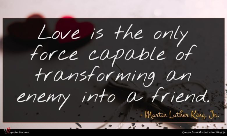 Photo of Martin Luther King, Jr. quote : Love is the only …