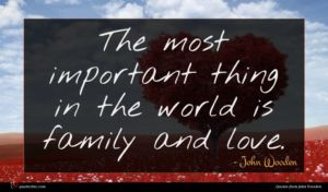 John Wooden quote : The most important thing ...