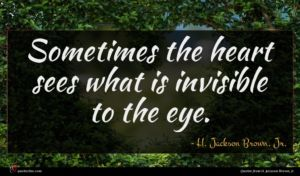 H. Jackson Brown, Jr. quote : Sometimes the heart sees ...