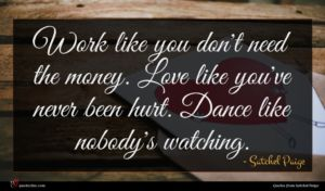 Satchel Paige quote : Work like you don't ...