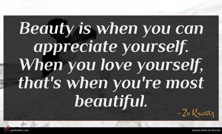 Beauty is when you can appreciate yourself. When you love yourself, that's when you're most beautiful.
