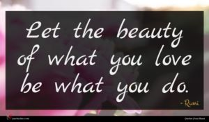 Rumi quote : Let the beauty of ...