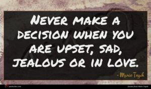 Mario Teguh quote : Never make a decision ...