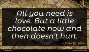 Charles M. Schulz quote : All you need is ...