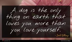 Josh Billings quote : A dog is the ...