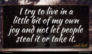 Hoda Kotb quote : I try to live ...