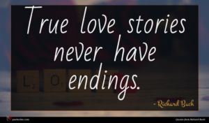 Richard Bach quote : True love stories never ...