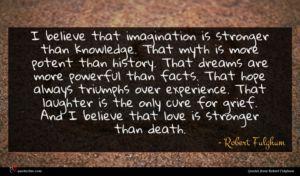Robert Fulghum quote : I believe that imagination ...