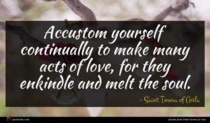 Saint Teresa of Avila quote : Accustom yourself continually to ...