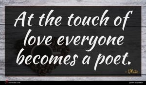 Plato quote : At the touch of ...