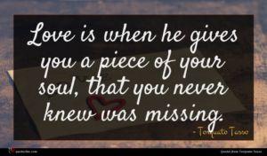 Torquato Tasso quote : Love is when he ...