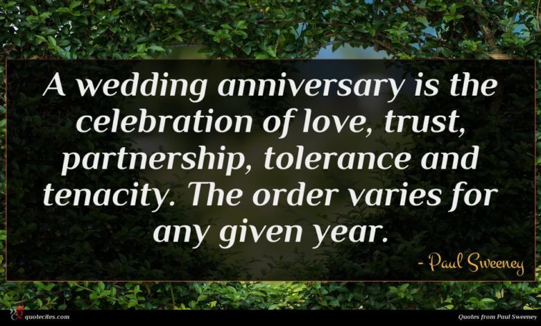 A wedding anniversary is the celebration of love, trust, partnership, tolerance and tenacity. The order varies for any given year.
