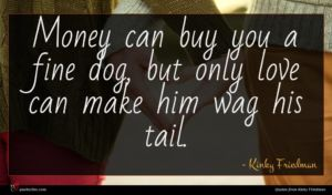Kinky Friedman quote : Money can buy you ...