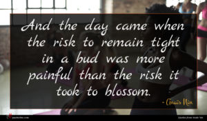 Anaïs Nin quote : And the day came ...