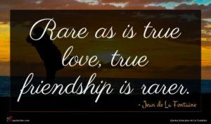 Jean de La Fontaine quote : Rare as is true ...